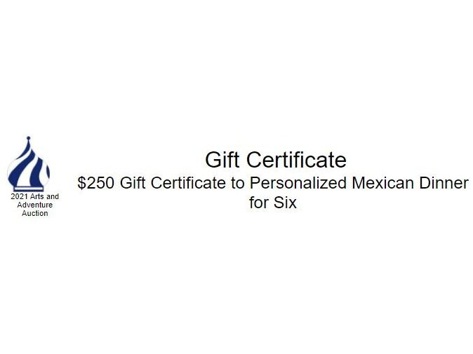 $250 Gift Certificate to Personalized Mexican Dinner...
