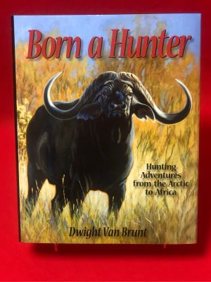 Born a Hunter - Hunting Adventures from the...