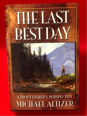 The Last Best Day, A Trout Fisher's Perspec...